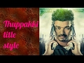 How to create thuppakki title card style with our name