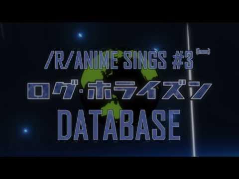 /r/Anime Sings - Database (Log Horizon OP)