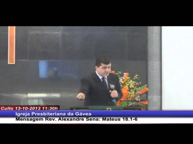 O caminho da glória - Mateus 18.1-6 - Rev. Alexandre Sena (13.10.2013, manhã, IPGávea)