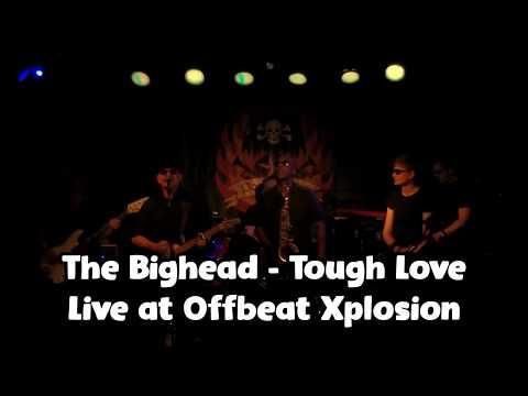 The Bighead   Tough Love