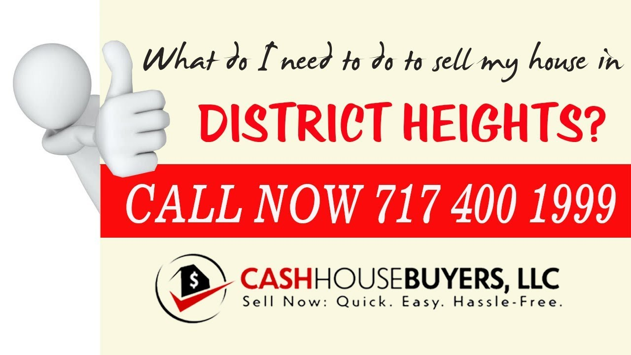 What do I need to do to sell my house fast in District Heights MD | Call 7174001999 | We Buy House