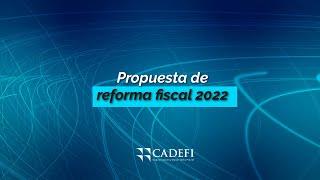 """Cadefi   Evento Especial """"Propuesta de Reforma Fiscal 2022""""   Septiembre"""