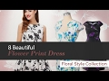 8 Beautiful Flower Print Dress Floral Style Collection