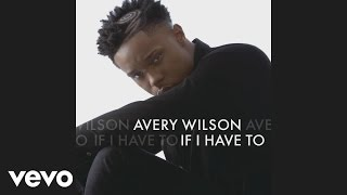 Avery Wilson - If I Have To (Audio)