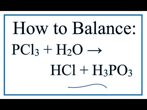 How To Balance PCl3 + H2O = HCl + H3PO3 (Phosphorous Trichloride + Water)