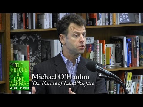 "Michael O'Hanlon, ""The Future of Land Warfare"""