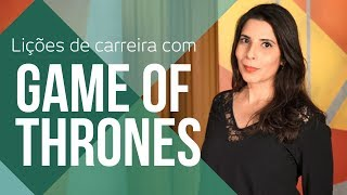 O QUE GAME OF THRONES PODE NOS ENSINAR SOBRE CARREIRA | LIÇÕES DE CARREIRA