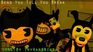 [SFM/BENDY] Bend You Till You Break song by: TryHardNinja