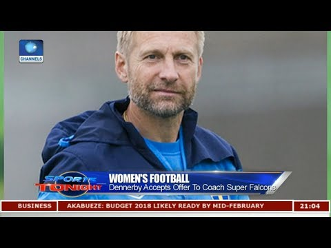 Dennerby Accepts Offer To Caoch Super Falcons   Sports Tonight  