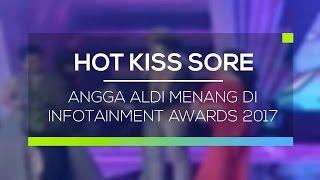 Angga Aldi Menang di Infotainment Awards 2017 - Hot Kiss Sore