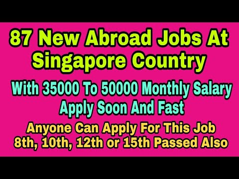 New 87 Abroad Jobs At Singapore Country, With 35K to 50K Rupees Monthly salary, Apply, Tips In Hindi