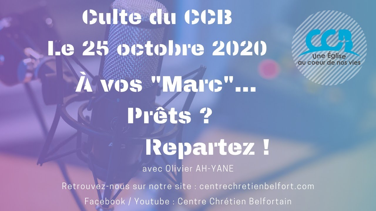 """À vos """"Marc""""... Prêts ? Repartez ! - Culte du CCB le 25/10/2020"""