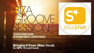 DJ MFR, Vincent Kwok - Bringing It Down - Main Vocal - IbizaGrooveSession
