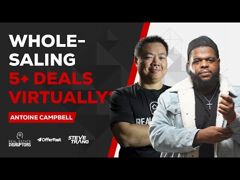 Antoine Campbell Shares How He Wholesales 5+ Per Month Virtually