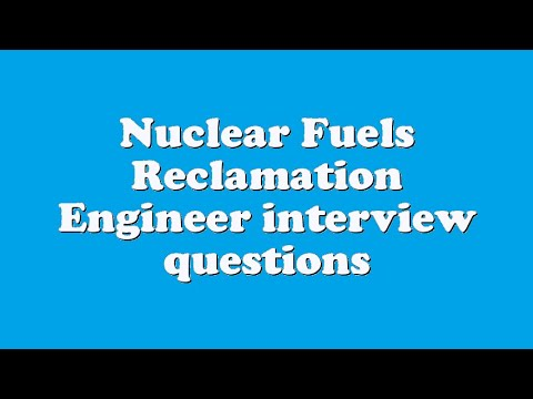 Nuclear Fuels Reclamation Engineer interview questions