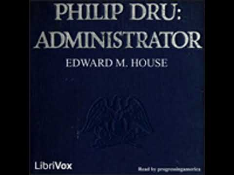 PHILIP DRU: ADMINISTRATOR by Edward M. House FULL AUDIOBOOK | Best Audiobooks