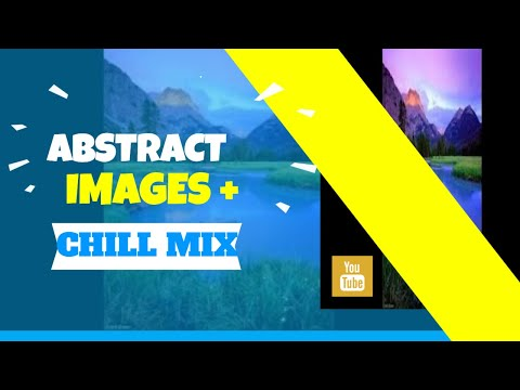 ABSTRACT IMAGES + CHILLSTEP, SMOOTH, RELAX MIX