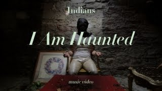 "Indians - ""I Am Haunted"" (Official Music Video)"