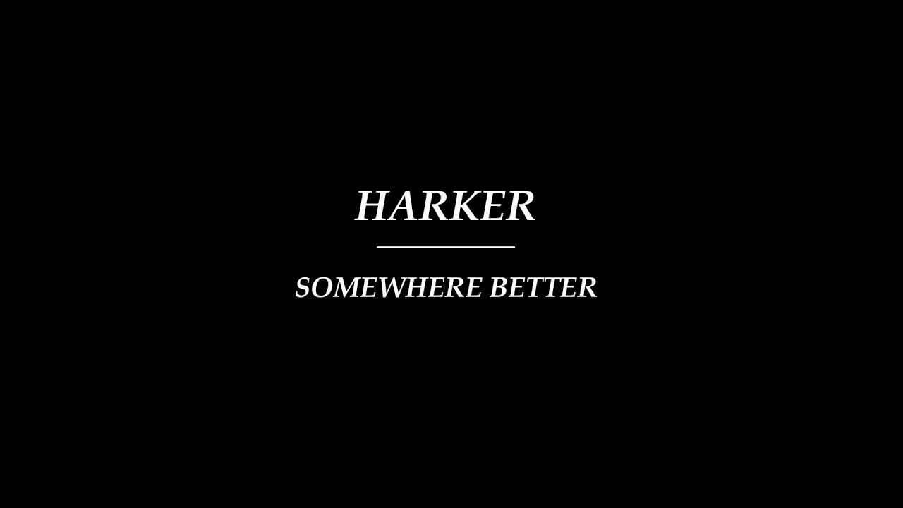 Download Harker - Somewhere Better