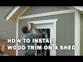 How to Build a Shed - How To Install Exterior Wood Trim & Drip Cap - Video 15 of 15
