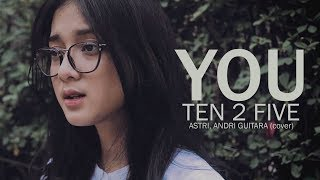 You  - Ten 2 Five (Astri, Andri Guitara) cover you 検索動画 15