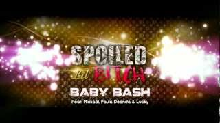 SPOILED LIL BITCH Baby Bash Feat Mickael, Paula Deanda and Lucky