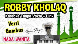 ROBBI KHOLAQ (Cover) KARAOKE DAN LIRIK - NADA WANITA - VERSI GAMBUS ~ Aransmen : Ryan Player
