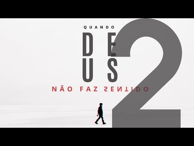 QUANDO DEUS NÃO FAZ SENTIDO - 2 de 2 - Um Deus atrasado
