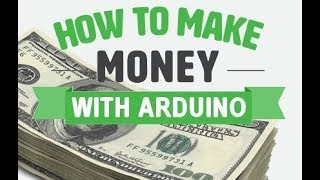 How to make money with Arduino ?