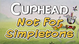 Cuphead - Not for Simpletons