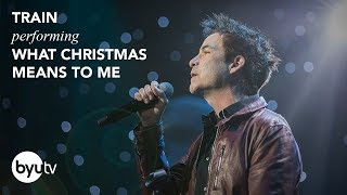 What Christmas Means to Me | Train | Christmas Under the Stars - BYUtv