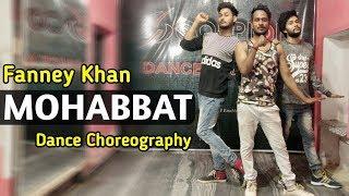 MOHABBAT SONG DANCE | Fanney Khan,Aishwarya Rai,Sunidhi Chauhan