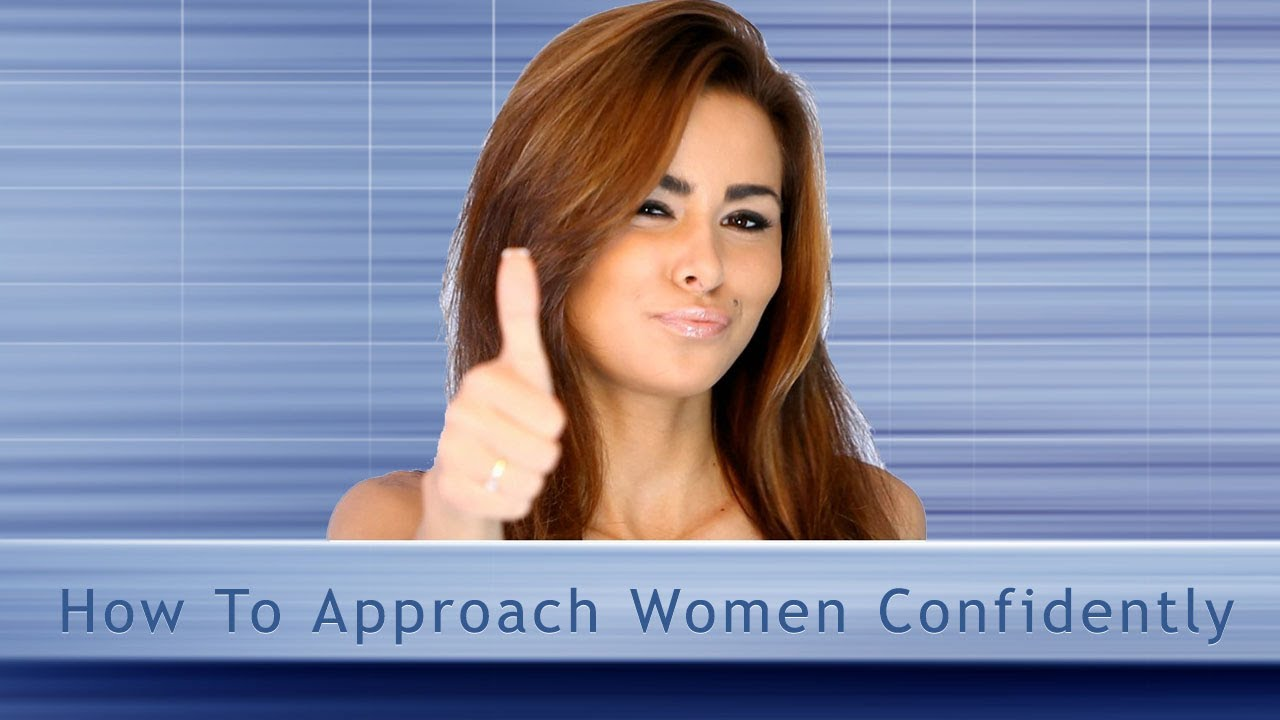 Confidence with women how to approach women confidently and confidence with women how to approach women confidently and eliminate self doubt youtube ccuart Image collections