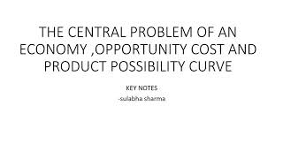 Central problem of an economy, opportunity cost and product possibility curve (PPC) key notes