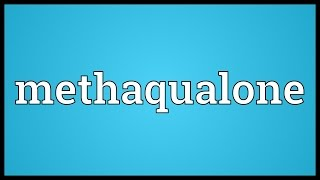 Methaqualone Meaning