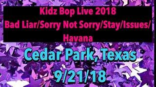 Kidz Bop Live 2018 Bad Liar/Sorry Not Sorry/Stay/Issues/Havana Cedar Park Texas