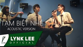 Lynk Lee - Tạm Biệt Nhé ( Acoustic version) ft. Phúc Bằng, M-talk Band (Official MV)