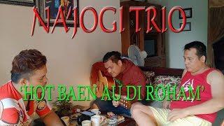 Hot Baen Au Di Roham (TUDOS TU GALAS) - NA'JOGI TRIO Lagi Latihan