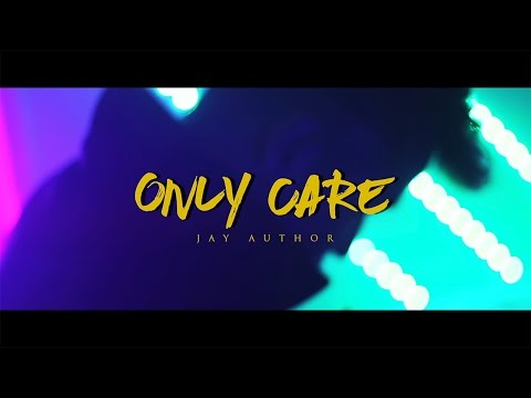 Jay Author - Only Care (Official Music Video)