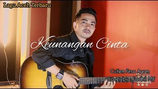 Lagu Aceh Terbaru - Firsa Agam - Keunangan Cinta - ( Cover by : Fadhil Mjf )