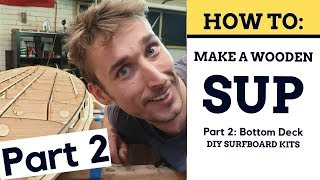 How To Build A Wooden SUP - Bottom Deck [Part 2]