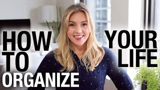 HOW TO ORGANIZE YOUR LIFE + BE PRODUCTIVE