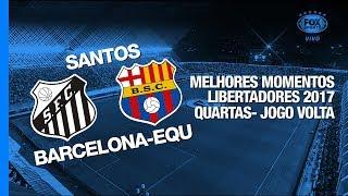 Melhores Momentos - Santos 0 x 1 Barcelona-EQU - Libertadores - 20/09/2017