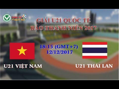 FULL Trực tiếp: U21 Việt Nam vs U21 Thái Lan  - Giải U21 Quốc tế Báo Thanh Niên 2017