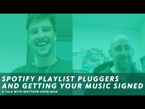 SPOTIFY PLAYLIST PLUGGERS AND GETTING YOUR MUSIC SIGNED | A Talk With Matthew Engelman