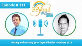 Testing and Tracking Your Thyroid Health - Podcast #111