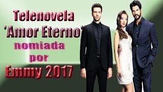 'Amor Eterno' primer Novela de Turquía nominada por un premio Emmy 2017