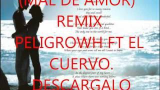 mal de amor remix -peligrowh ft el cuervo