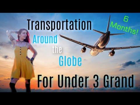 TRANSPORTATION AROUND THE GLOBE FOR 6 MONTHS UNDER 3K!