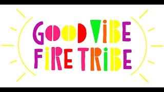 Welcome to the Good Vibe Fire Tribe Channel! Four Ways to Thrive NOW